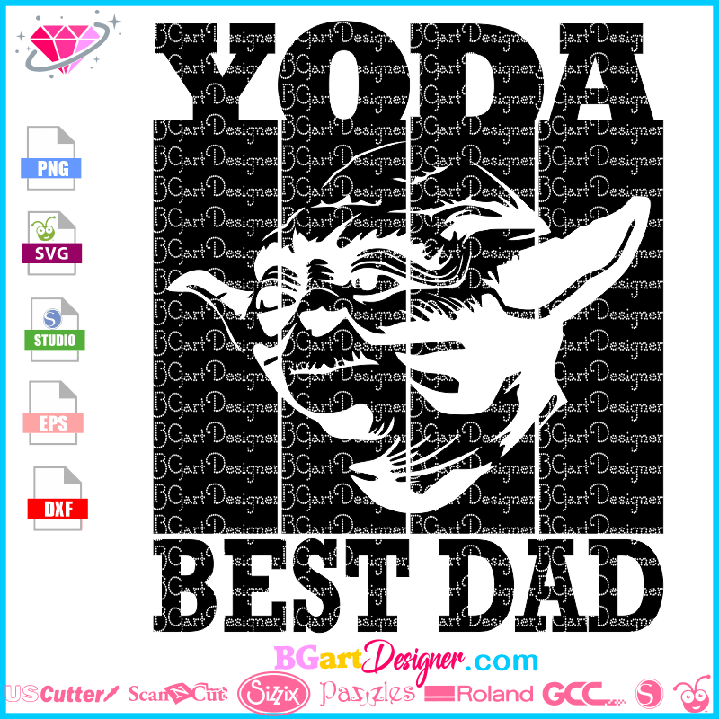 Free New dads, grandpa, husbands, and more. Lllᐅyoda Best Dad Cuttable Cut File Cricut Silhouette Disney SVG, PNG, EPS, DXF File