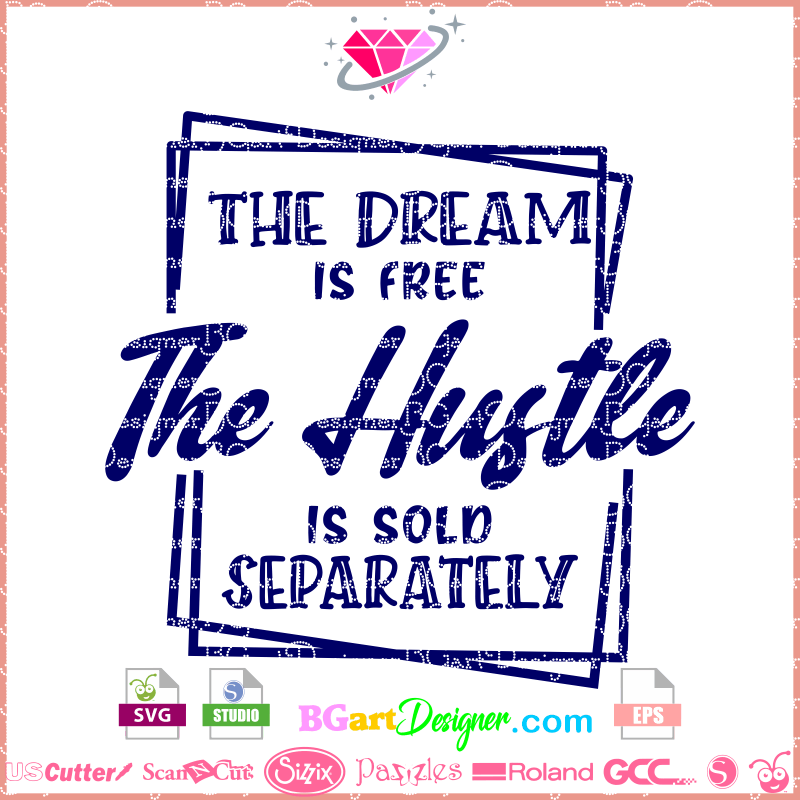 Lllᐅthe Dream Free The Hustle Sold Cut File Cricut Silhouette Birthday